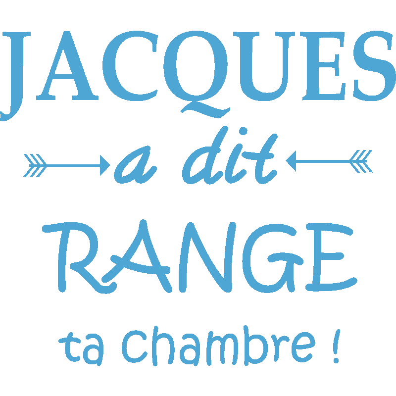 Stickers muraux citations - Sticker Jacques a dit range ta chambre! - ambiance-sticker.com