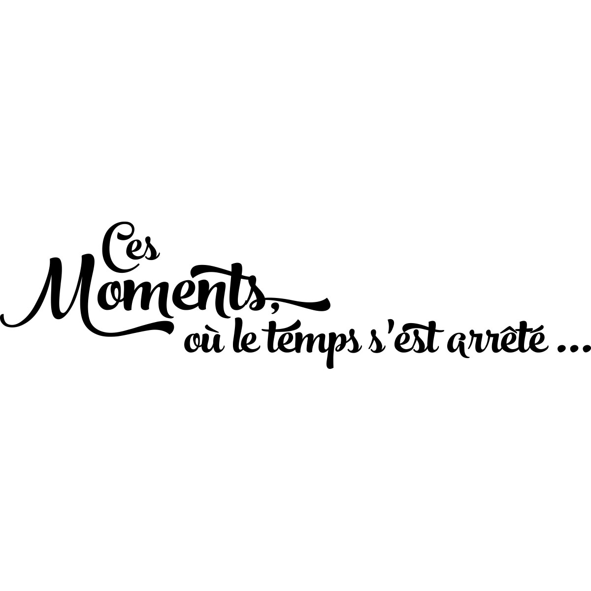 sticker ces moments o le temps s 39 est arr t stickers citations fran ais ambiance sticker. Black Bedroom Furniture Sets. Home Design Ideas