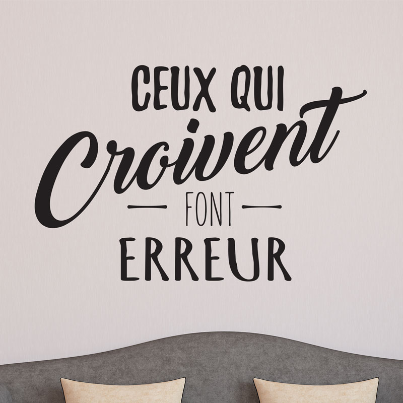 sticker ceux qui croivent font erreur stickers citations fran ais ambiance sticker. Black Bedroom Furniture Sets. Home Design Ideas