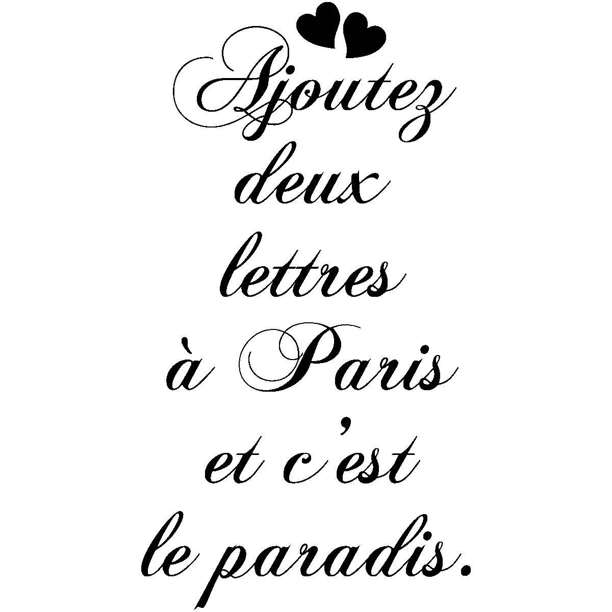 sticker citation ajoutez deux lettres paris stickers villes et voyages paris ambiance. Black Bedroom Furniture Sets. Home Design Ideas