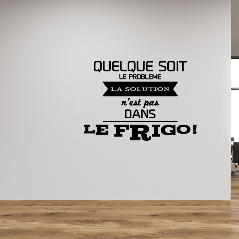 Sticker citation frigo quelque soit le probl me for Autocollant mural texte