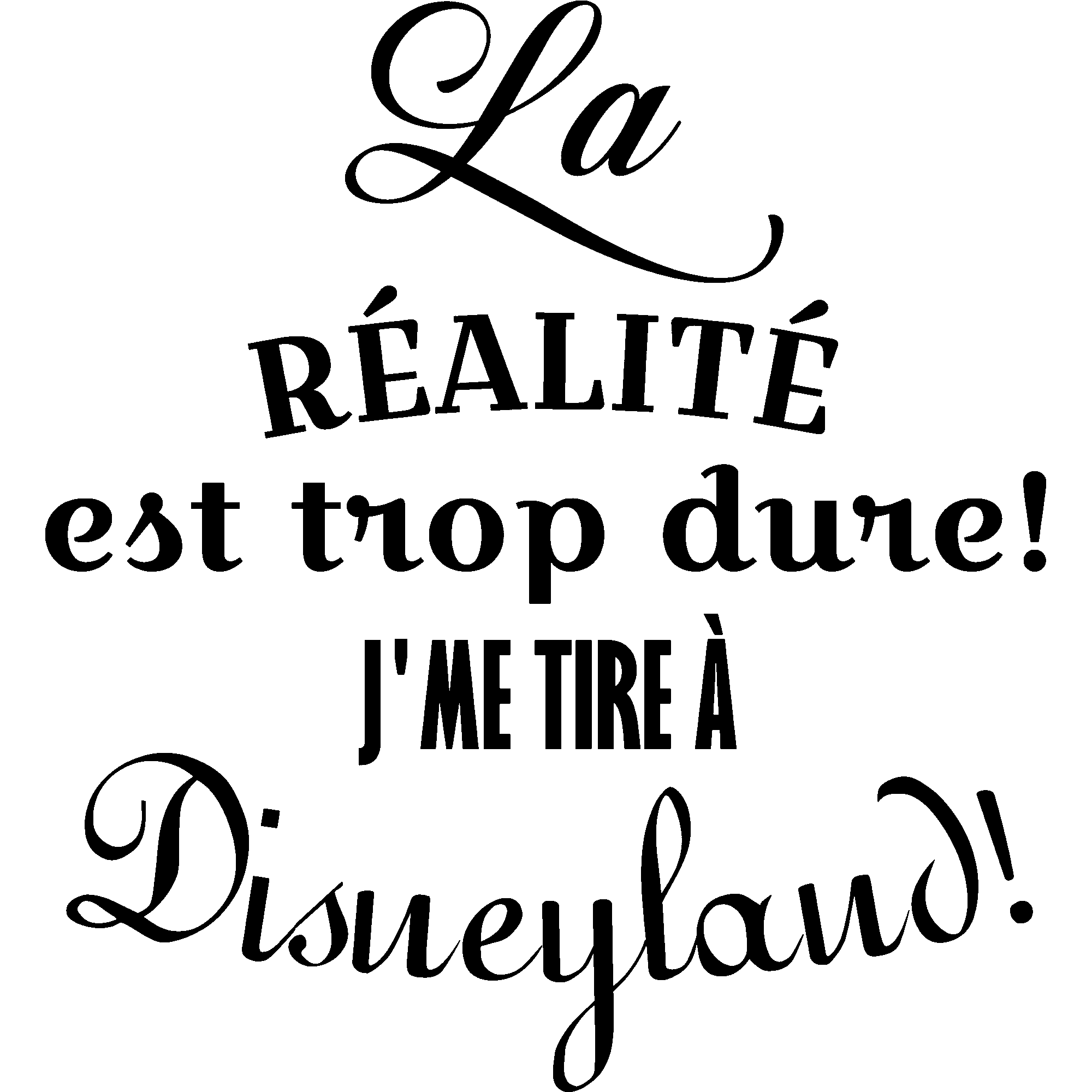 Sticker citation la réalité est trop dure J me tire  Disneyland