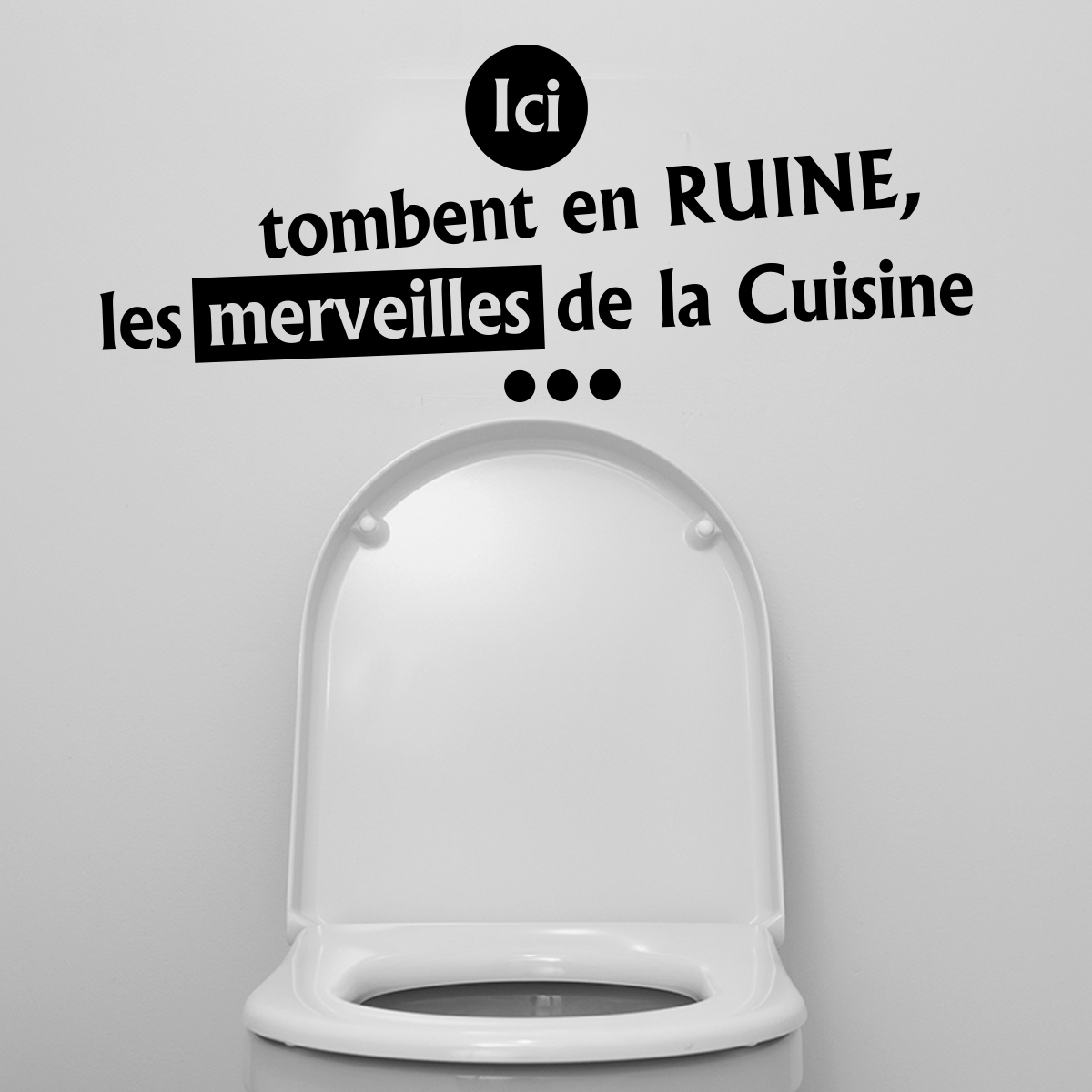Sticker citation wc ici tombent en ruine les merveilles for Proverbe cuisine humour