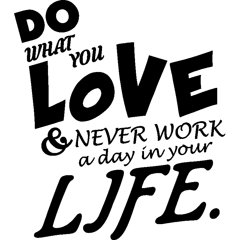 sticker do what you love never work a day in your life stickers citations anglais ambiance. Black Bedroom Furniture Sets. Home Design Ideas