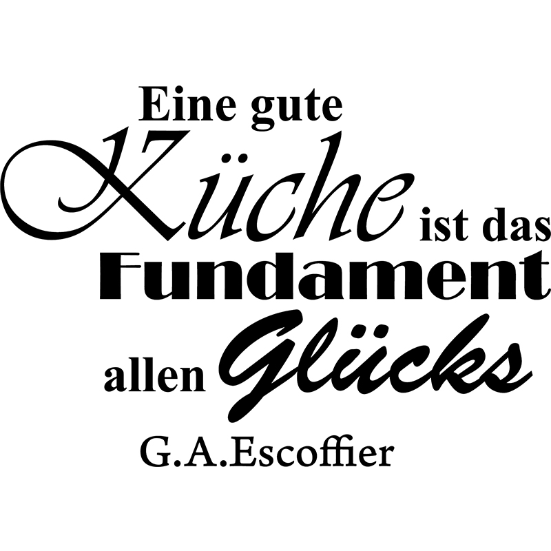 sticker eine gute k che ist das fundament allen gl cks g a escoffer stickers cuisine textes. Black Bedroom Furniture Sets. Home Design Ideas
