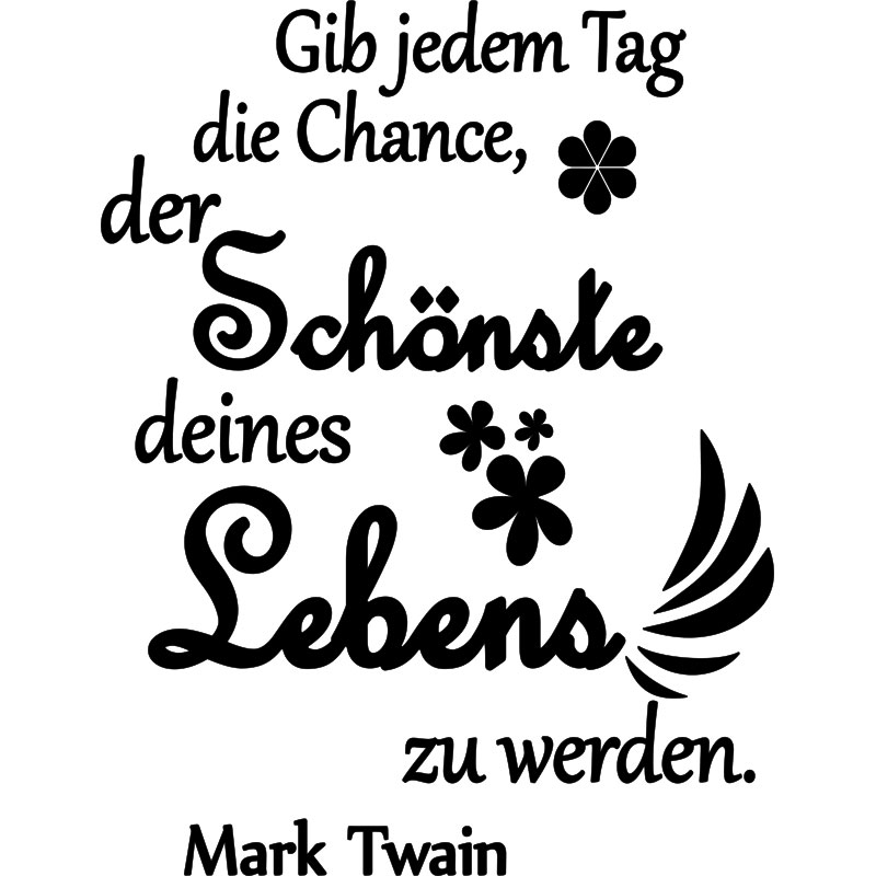 sticker gib jedem tag die chance mark twain et fleurs stickers citations allemand. Black Bedroom Furniture Sets. Home Design Ideas