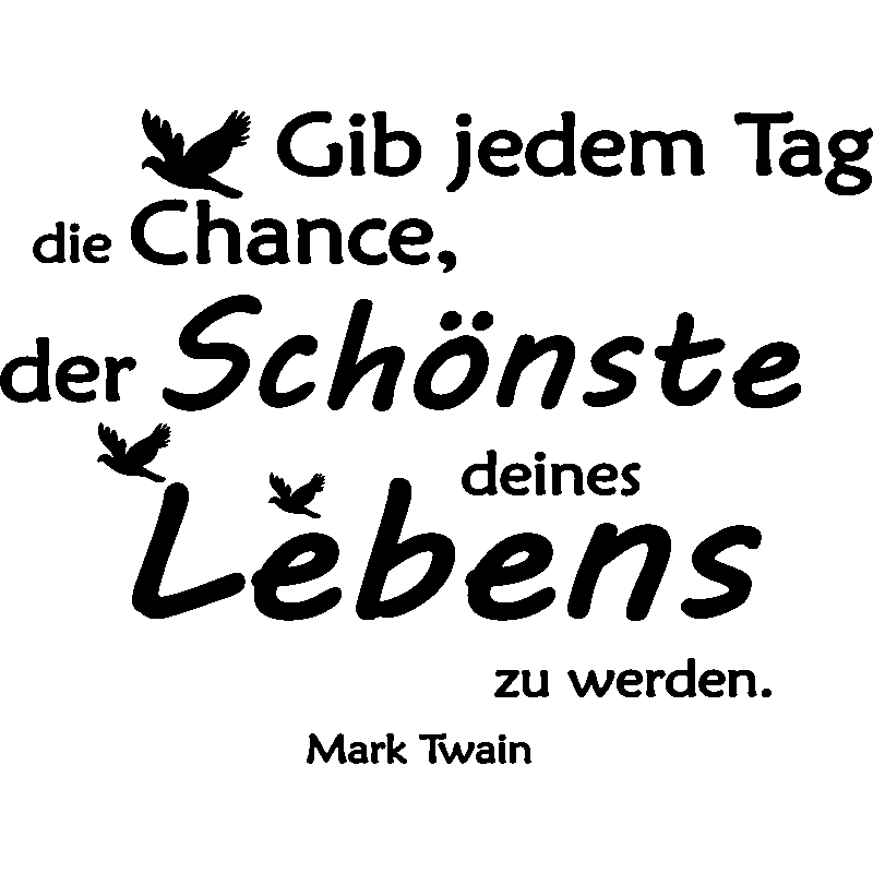 sticker gib jedem tag die chance mark twain et oiseaux stickers citations allemand. Black Bedroom Furniture Sets. Home Design Ideas