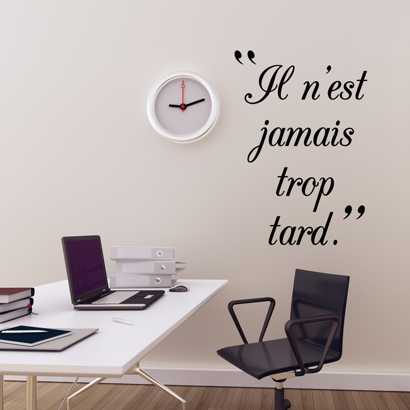 sticker il n est jamais trop tard stickers citations fran ais ambiance sticker. Black Bedroom Furniture Sets. Home Design Ideas