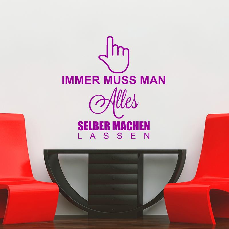 sticker immer muss man alles selber machen lassen stickers citations allemand ambiance sticker. Black Bedroom Furniture Sets. Home Design Ideas