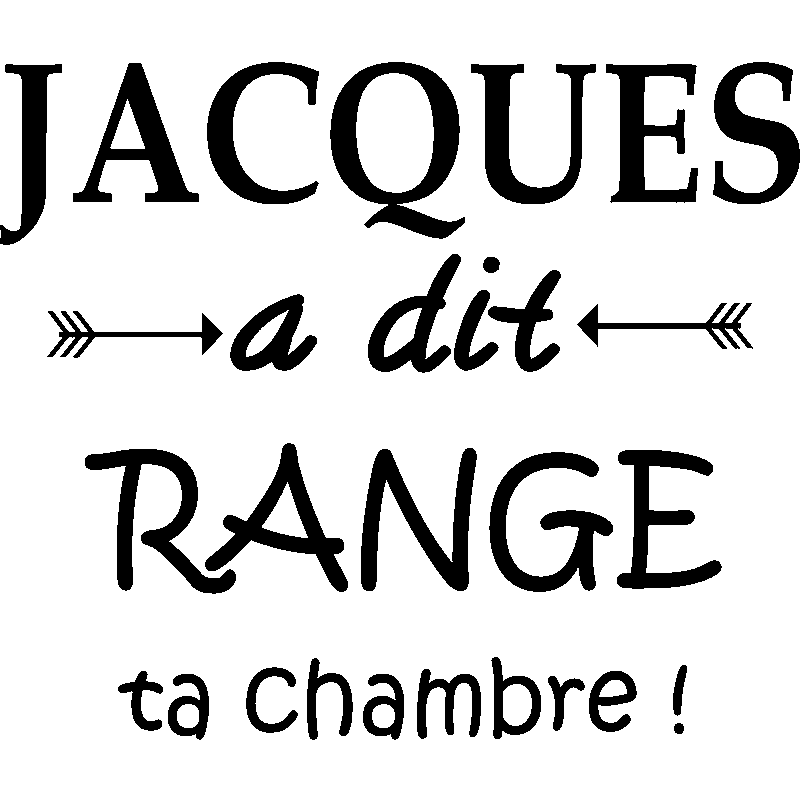 Sticker jacques a dit range ta chambre stickers for Range ta chambre