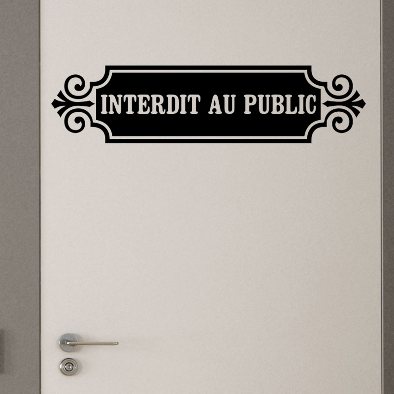 sticker porte citation interdit au public stickers. Black Bedroom Furniture Sets. Home Design Ideas