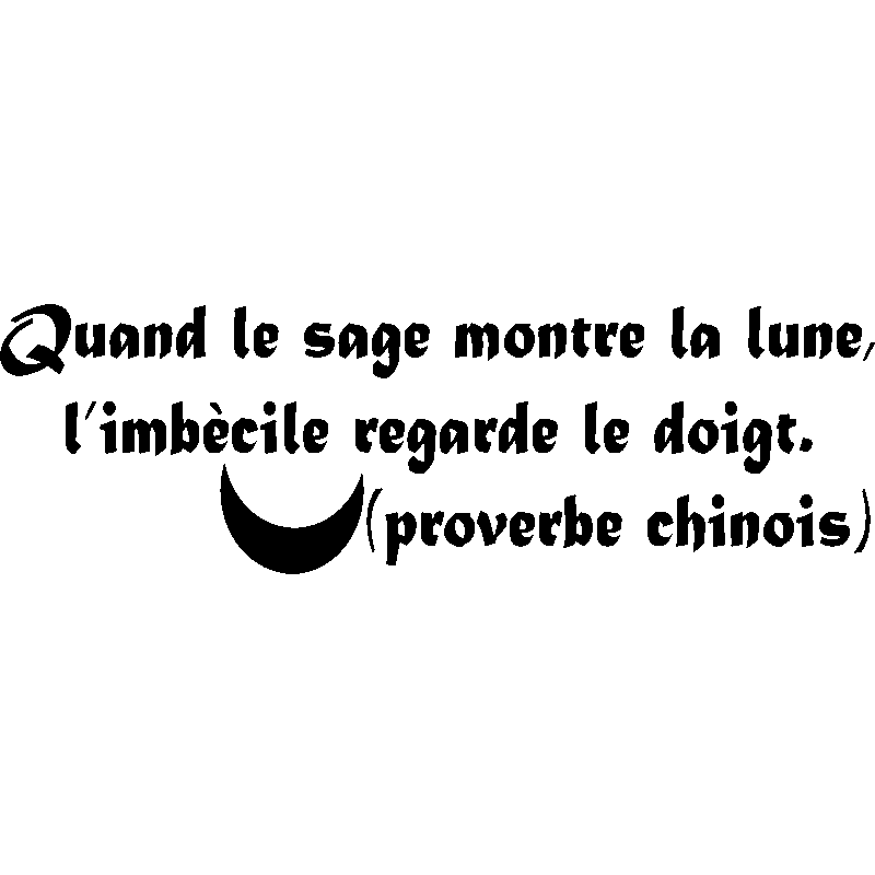 sticker quand le sage montre la lune proverbe chinois stickers citations fran ais ambiance. Black Bedroom Furniture Sets. Home Design Ideas