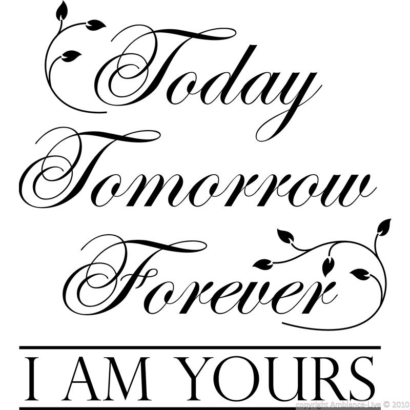 Wall Decal Today Tomorrow Forever I Am Yours