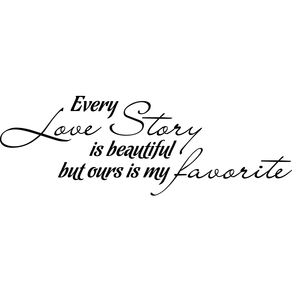 Stickers muraux citations sticker every love story is beautiful but ours is my favorite