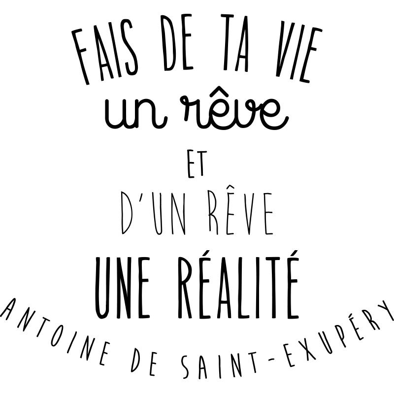 Sticker Fais De Ta Vie Un Rêve Antoine De Saint Exupéry